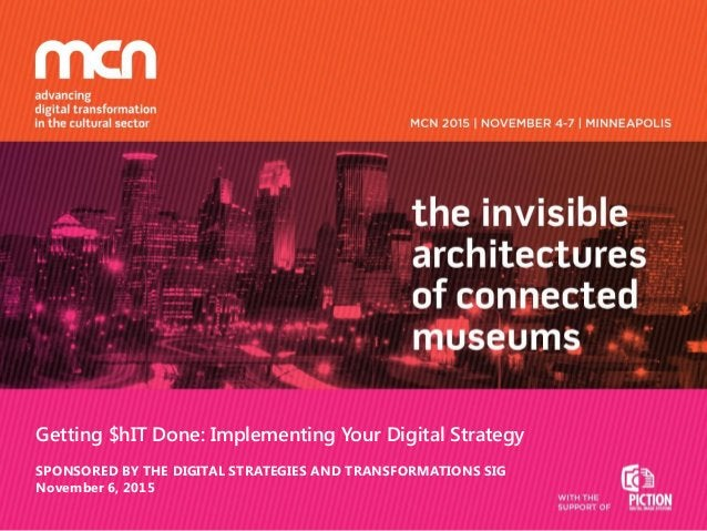 Getting $hIT Done: Implementing Your Digital Strategy SPONSORED BY THE DIGITAL STRATEGIES AND TRANSFORMATIONS SIG November...