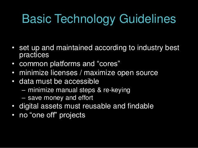 """Basic Technology Guidelines • set up and maintained according to industry best practices • common platforms and """"cores"""" • ..."""