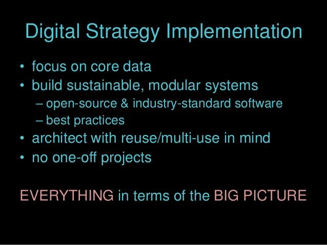 Digital Strategy Implementation • focus on core data • build sustainable, modular systems – open-source & industry-standar...
