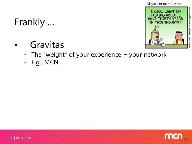 MCN 201558 DH Frankly … • Gravitas • Passion • Partnership - With your Development staff - With funders, where missions ov...