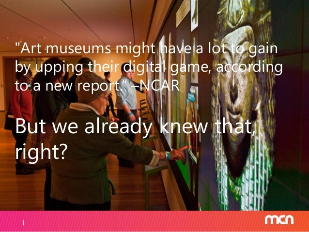 """""""Art museums might have a lot to gain by upping their digital game, according to a new report."""" –NCAR But we already knew ..."""