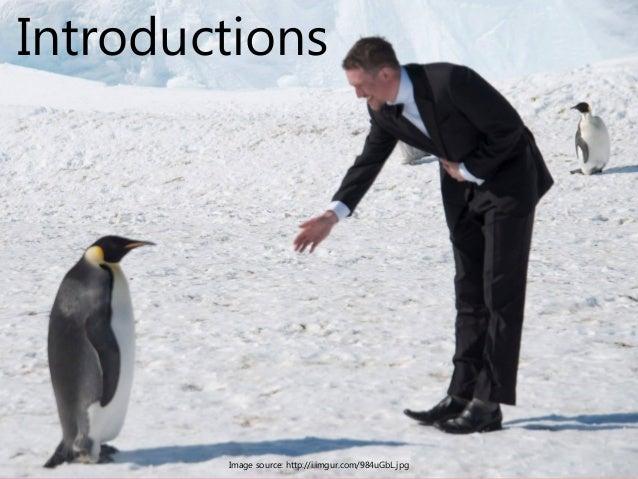 Introductions Image source: http://i.imgur.com/984uGbL.jpg
