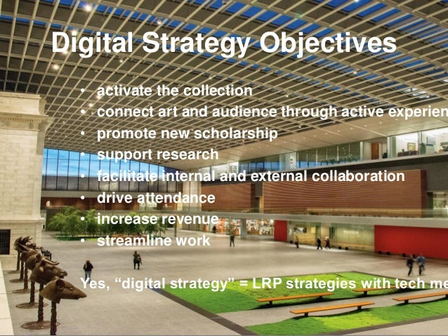 Digital Strategy Objectives • activate the collection • connect art and audience through active experien • promote new sch...