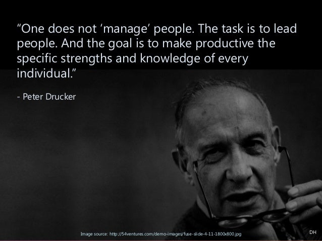 """""""One does not 'manage' people. The task is to lead people. And the goal is to make productive the specific strengths and k..."""
