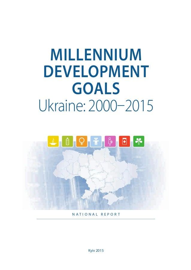N A T I O N A L R E P O R T MILLENNIUM DEVELOPMENT GOALS Ukraine: 2000–2015 Kyiv 2015