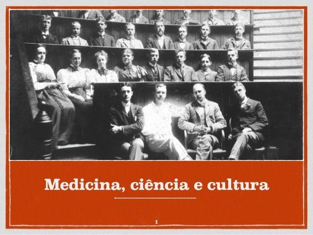 Medicina, ciência e cultura 1