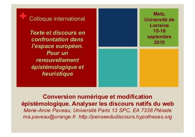 + Conversion numérique et modification épistémologique. Analyser les discours natifs du web Marie-Anne Paveau, Université ...