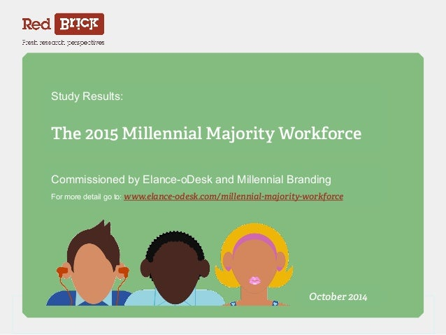 Study Results:  The 2015 Millennial Majority Workforce  Commissioned by Elance-oDesk and Millennial Branding  For more det...