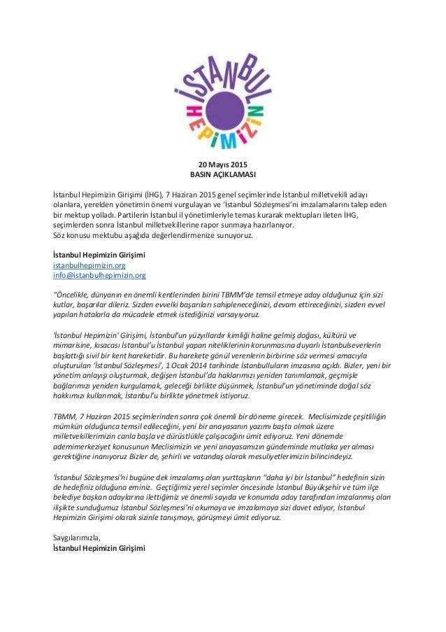 20 Mayıs 2015 BASIN AÇIKLAMASI İstanbul Hepimizin Girişimi (İHG), 7 Haziran 2015 genel seçimlerinde İstanbul milletvekili ...