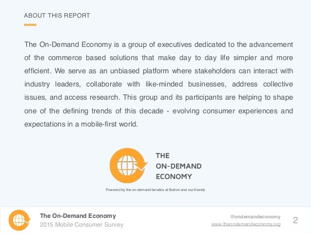 2 The On-Demand Economy 2015 Mobile Consumer Survey @ondemandeconomy www.theondemandeconomy.org ABOUT THIS REPORT The On-D...