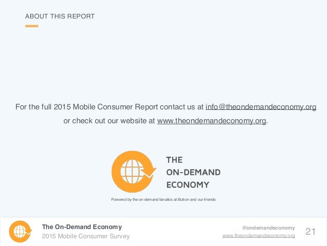 21 The On-Demand Economy 2015 Mobile Consumer Survey @ondemandeconomy www.theondemandeconomy.org ABOUT THIS REPORT For the...
