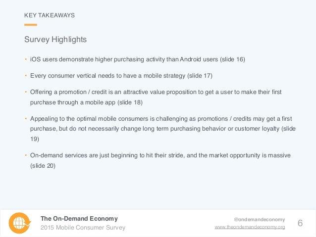 6 The On-Demand Economy 2015 Mobile Consumer Survey @ondemandeconomy www.theondemandeconomy.org • iOS users demonstrate hi...