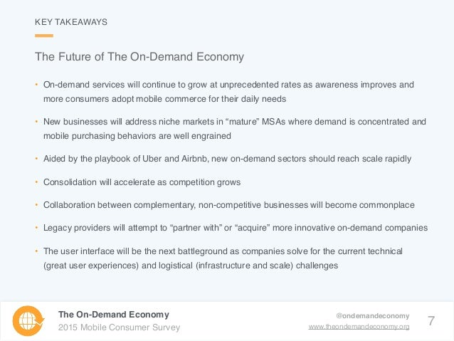 7 The On-Demand Economy 2015 Mobile Consumer Survey @ondemandeconomy www.theondemandeconomy.org • On-demand services will ...