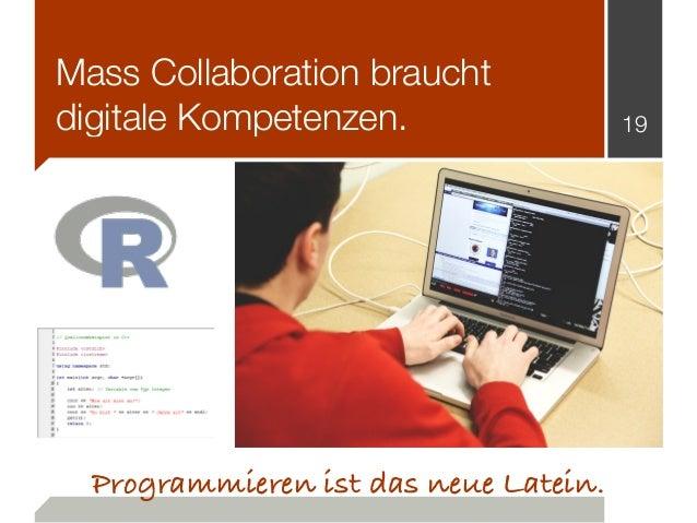 Mass Collaboration braucht digitale Kompetenzen. 19 Programmieren ist das neue Latein.