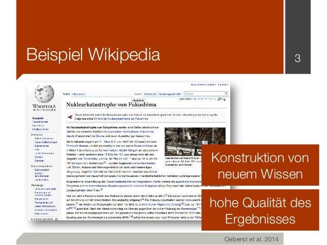 Beispiel Wikipedia 3 Oeberst et al. 2014  Konstruktion von neuem Wissen hohe Qualität des Ergebnisses