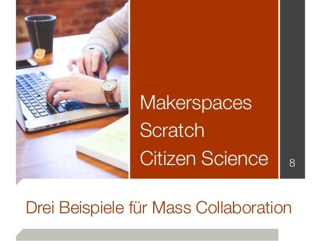 Drei Beispiele für Mass Collaboration Makerspaces Scratch Citizen Science 8
