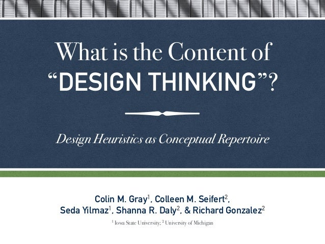 """ What is the Content of """"DESIGN THINKING""""? Design Heuristics as Conceptual Repertoire Colin M. Gray1, Colleen M. Seifert..."""
