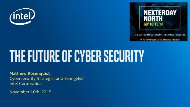 Matthew Rosenquist Cybersecurity Strategist and Evangelist Intel Corporation November 10th, 2015