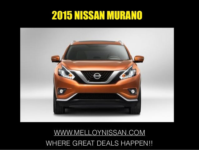 2015 NISSAN MURANO WWW.MELLOYNISSAN.COM WHERE GREAT DEALS HAPPEN!!