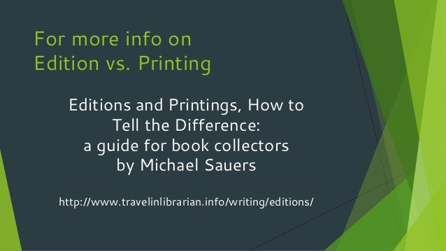 For more info on Edition vs. Printing Editions and Printings, How to Tell the Difference: a guide for book collectors by M...