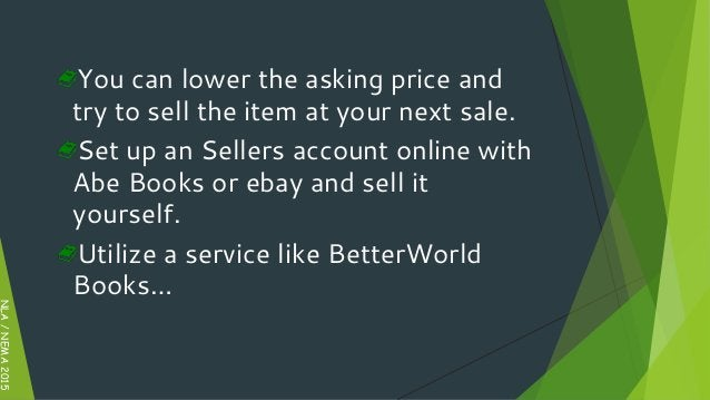 NLA/NEMA2015 You can lower the asking price and try to sell the item at your next sale. Set up an Sellers account online w...