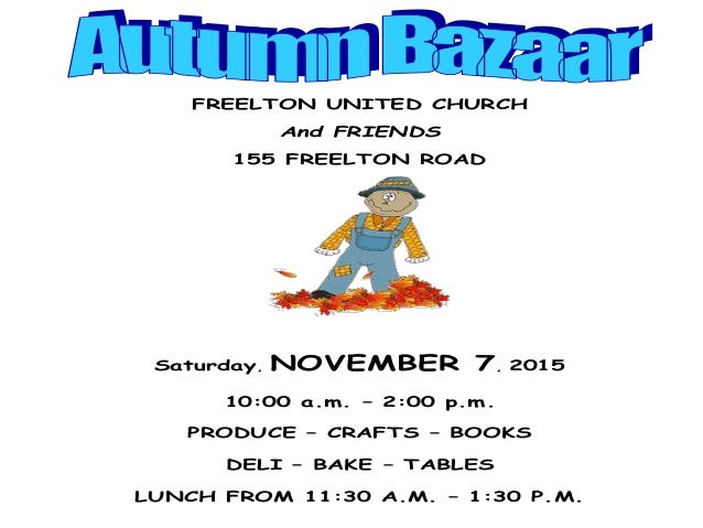 FREELTON UNITED CHURCH And FRIENDS 155 FREELTON ROAD Saturday, NOVEMBER 7, 2015 10:00 a.m. – 2:00 p.m. PRODUCE – CRAFTS – ...
