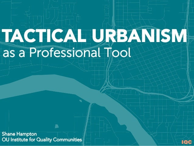 IQC Shane Hampton OU Institute for Quality Communities TACTICAL URBANISM as a Professional Tool