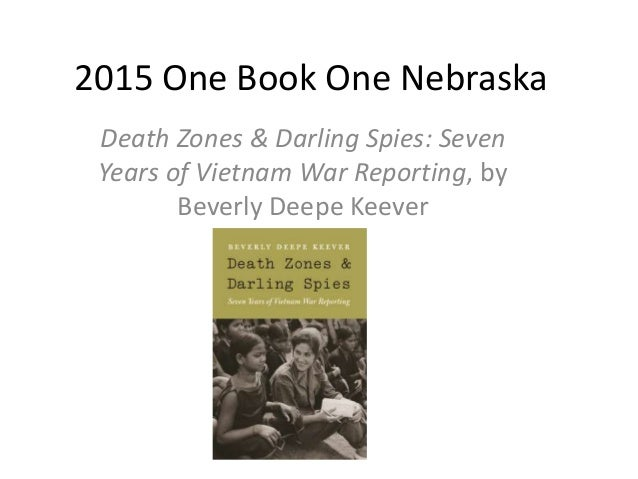 2015 One Book One Nebraska Death Zones & Darling Spies: Seven Years of Vietnam War Reporting, by Beverly Deepe Keever