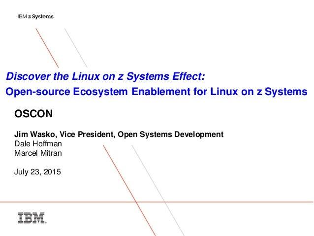 © 2014 IBM Corporation 1 OSCON Jim Wasko, Vice President, Open Systems Development Dale Hoffman Marcel Mitran July 23, 201...