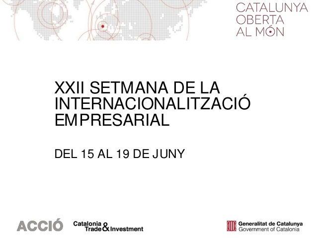 XXII SETMANA DE LA INTERNACIONALITZACIÓ EMPRESARIAL DEL 15 AL 19 DE JUNY