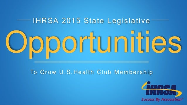Opportunities IHRSA 2015 State Legislative To Grow U.S.Health Club Membership