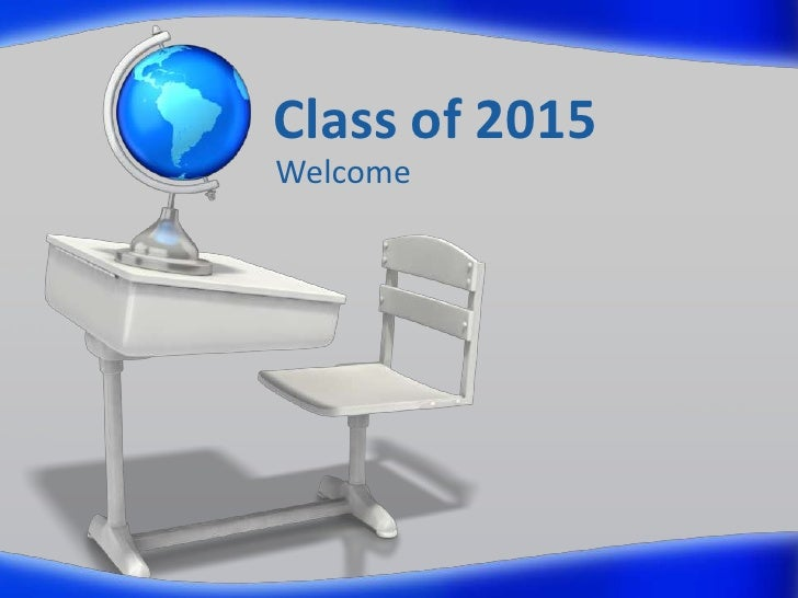 Class of 2015<br />Welcome<br />
