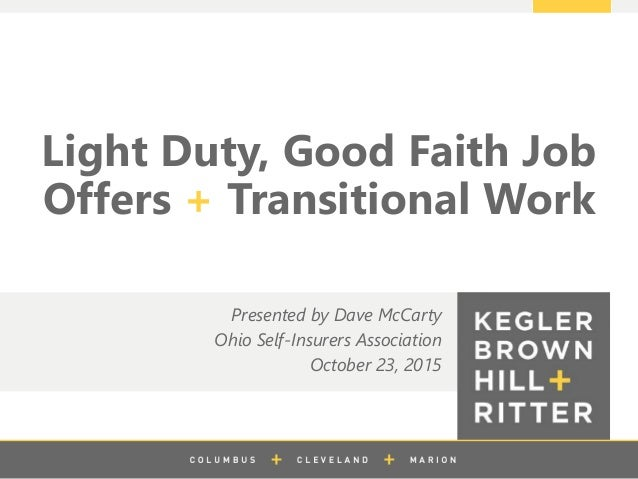z Light Duty, Good Faith Job Offers + Transitional Work Presented by Dave McCarty Ohio Self-Insurers Association October 2...