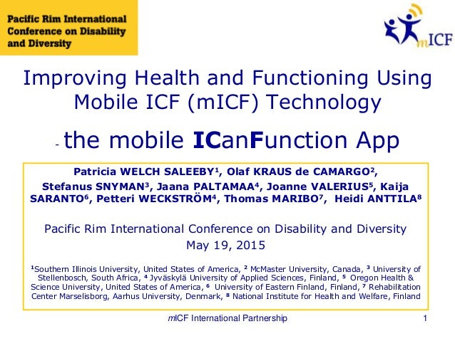 Improving Health and Functioning Using Mobile ICF (mICF) Technology - the mobile ICanFunction App Patricia WELCH SALEEBY1,...