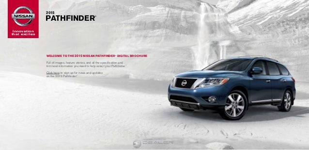 Innovation that excites ® 	2015 	PATHFINDER ® WELCOME TO THE 2015 NISSAN PATHFINDER® DIGITAL BROCHURE Full of images, feat...