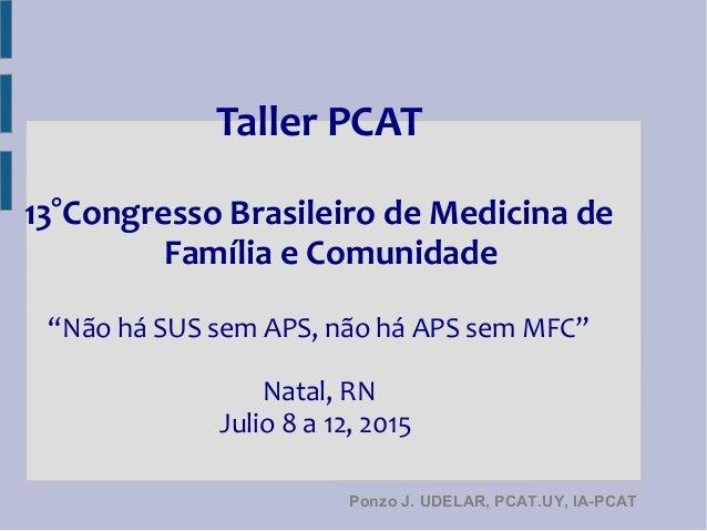 """Taller PCAT 13°Congresso Brasileiro de Medicina de Família e Comunidade """"Não há SUS sem APS, não há APS sem MFC"""" Natal, RN..."""