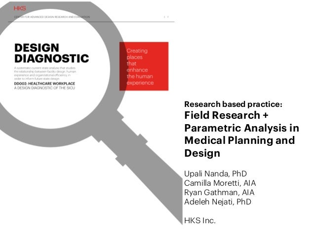 Research based practice: Field Research + Parametric Analysis in Medical Planning and Design Upali Nanda, PhD Camilla More...