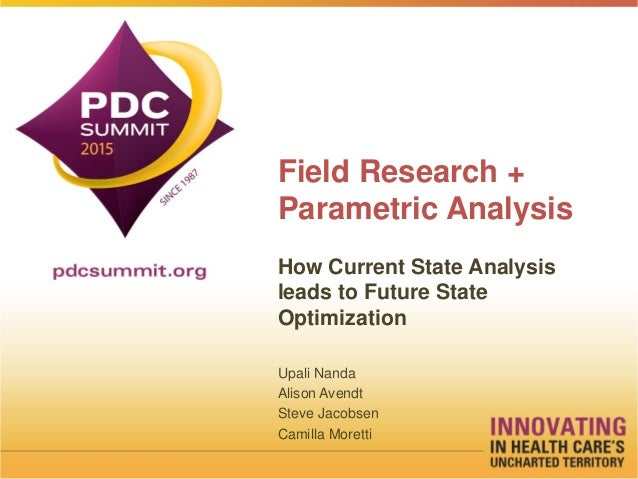 Field Research + Parametric Analysis How Current State Analysis leads to Future State Optimization Upali Nanda Alison Aven...