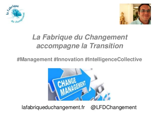 La Fabrique du Changement accompagne la Transition #Management #Innovation #IntelligenceCollective lafabriqueduchangement....
