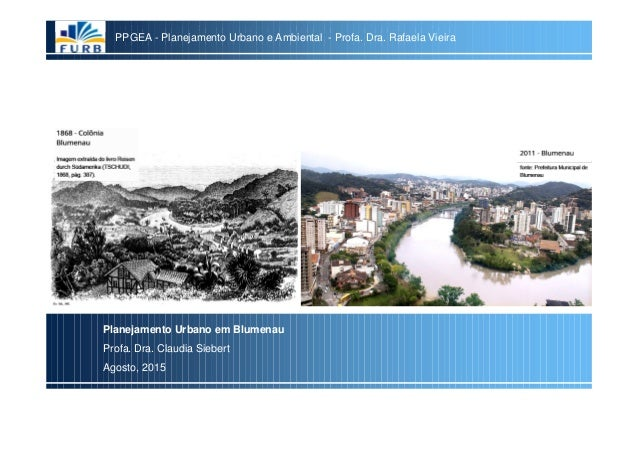 PPGEA - Disciplina Planejamento Urbano e Ambiental - Profa. Dra. Rafaela Vieira Palestra Planejamento Urbano em Blumenau -...