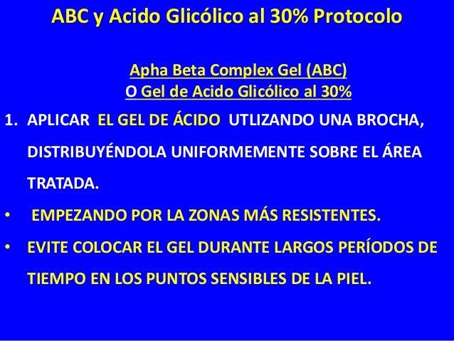 Apha Beta Complex Gel (ABC) O Gel de Acido Glicólico al 30% • ADEMÁS EVITAR LAS COMISURAS LABIALES, COMISURAS NASALES, LAS...