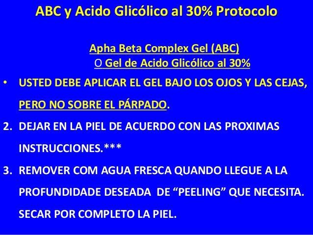 Apha Beta Complex Gel (ABC) O Gel de Acido Glicólico al 30% 2. DEJAR EN LA PIEL DE ACUERDO CON LAS PROXIMAS INSTRUCCIONES....
