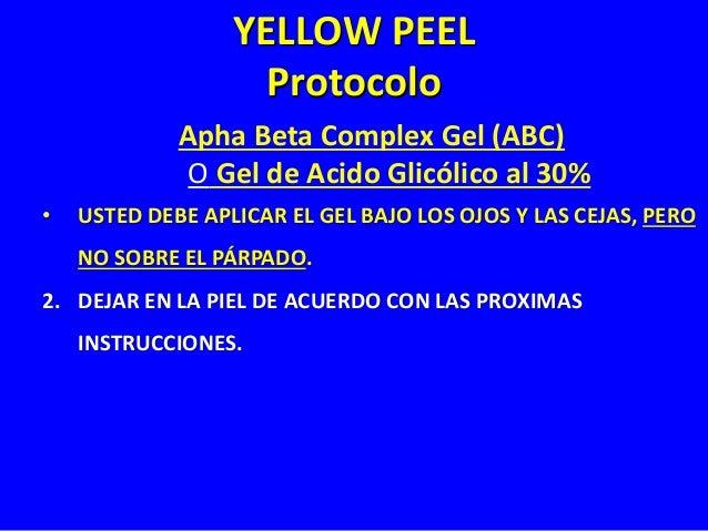 """YELLOW PEEL Protocolo ABC o Gel de Acido Glicólico al 30% • """"PEELING"""" SUPERFICIAL (FOTOENVEJECIMIENTO INICIAL) • Fototipos..."""