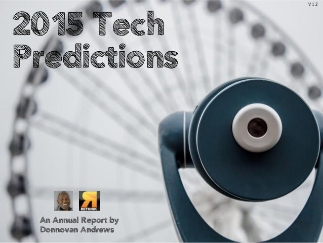2015 Tech Predictions An Annual Report by Donnovan Andrews V 1.2