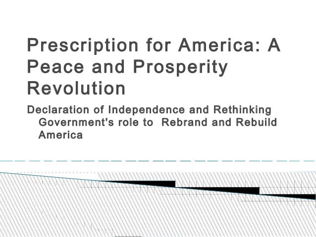 Prescription for America: A Peace and Prosperity Revolution Declaration of Independence and Rethinking Government's role t...
