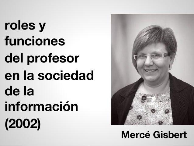 roles y funciones del profesor en la sociedad de la información (2002) Mercé Gisbert