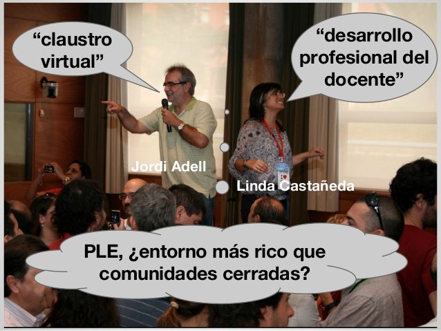"""""""claustro virtual"""" """"desarrollo profesional del docente"""" PLE, ¿entorno más rico que comunidades cerradas? Jordi Adell Linda..."""