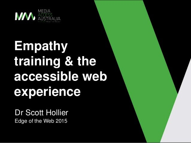 Empathy training & the accessible web experience Dr Scott Hollier Edge of the Web 2015