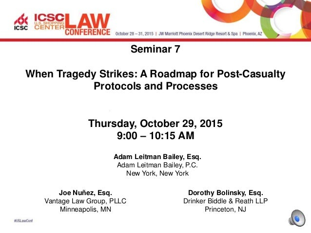 Seminar 7 When Tragedy Strikes: A Roadmap for Post-Casualty Protocols and Processes Thursday, October 29, 2015 9:00 – 10:1...