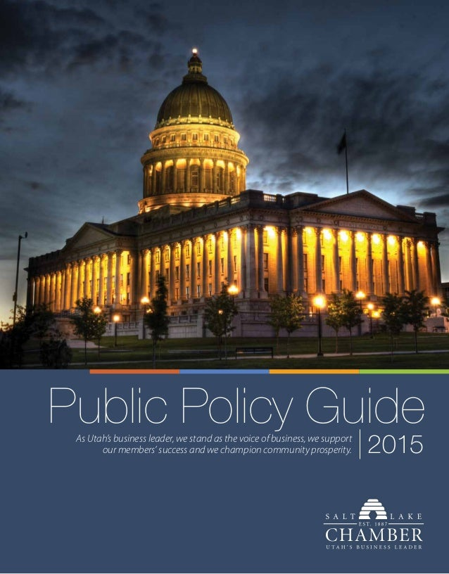 Public Policy Guide 2015As Utah's business leader, we stand as the voice of business, we support our members' success and ...
